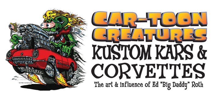 Corvette Museum Featuring the Work of Ed 'Big Daddy' Roth